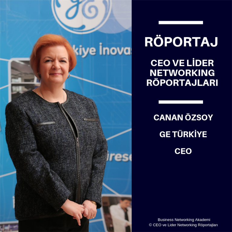 CEO ve Lider Networking Röportajları - Canan Özsoy - General Electric (GE) Türkiye CEO'su.